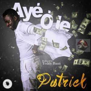 Patrick - Aye Ole (Prod. by Pheelz X Teddy Banty)